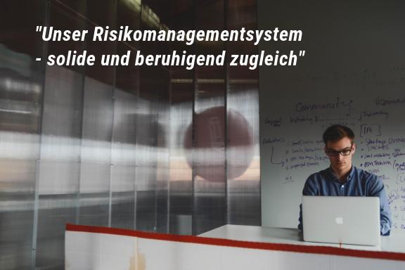 Unser Risikomanagementsystem ist solide und zugleich beruhigend.