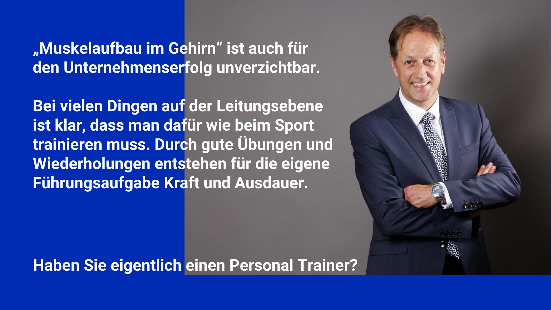 Leistungen: Haben Sie eigentlich einen Personal Trainer fürs Business?