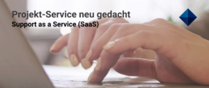 Projekt-Service neu gedacht - Support as a Service (SaaS)