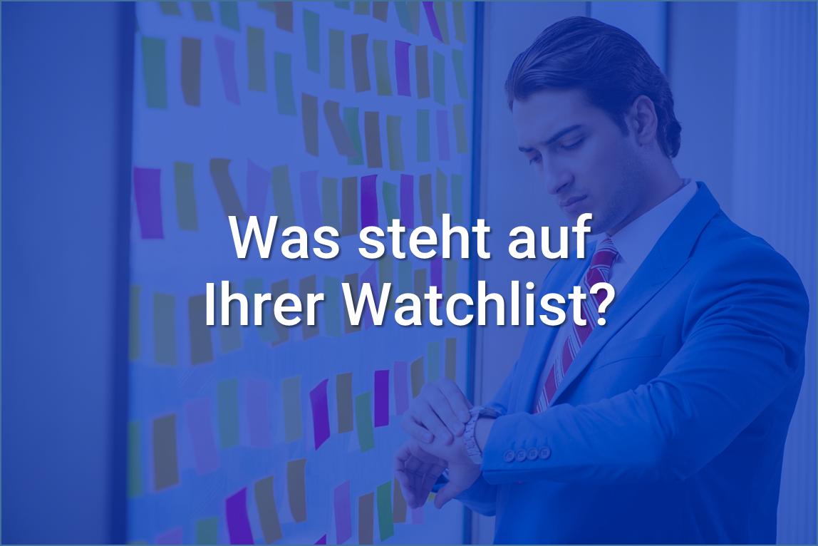 Was steht auf Ihrer Watchlist?