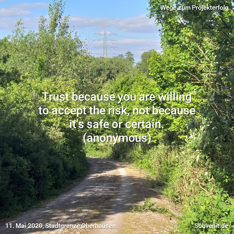 Trust because you are willing to accept the risk, not because it's safe or certain. (anonymous)